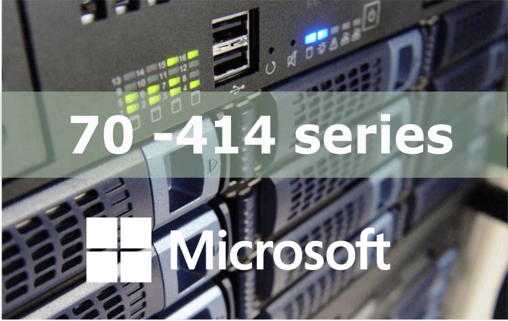 70-414 – Implementing an Advanced Server Infrastructure (MCSE)