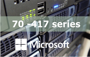 70-417 – Upgrading Your Skills to MCSA Windows Server 2012