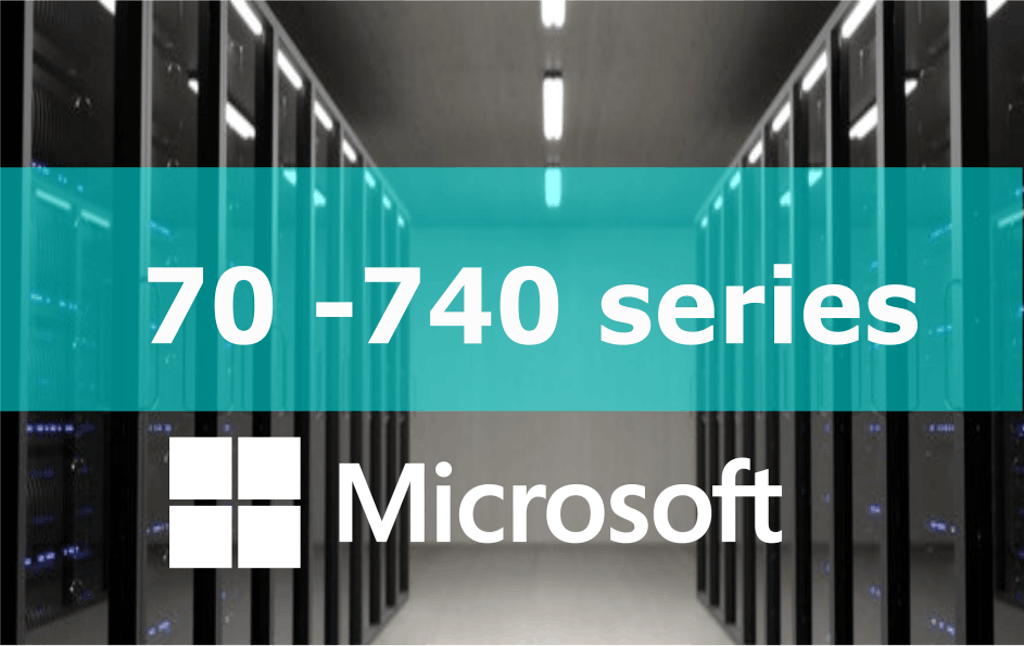 70-740 – Installation, Storage, & Compute with Windows Server 2016 (MCSA) Series