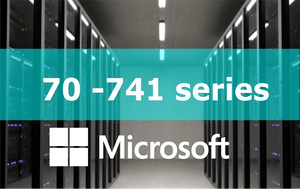 70-741 – Networking with Windows Server 2016 (MCSA) Series